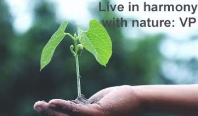 Live in harmony with nature: VP
