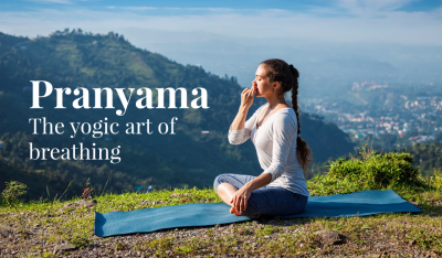Pranayama – the yogic art of breathing