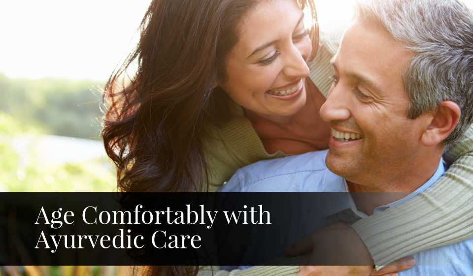 Age comfortably with ayurvedic care