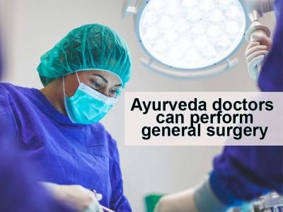 Ayurvedic doctors can now practice general surgery