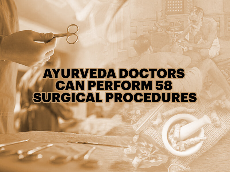 Ayurveda doctors can perform 58 surgical procedures