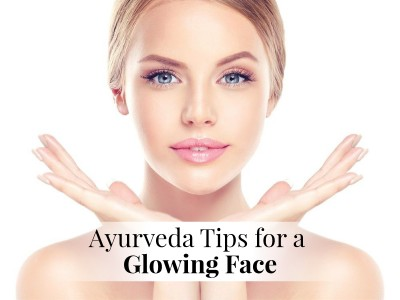 Ayurveda Tips for A Glowing Face