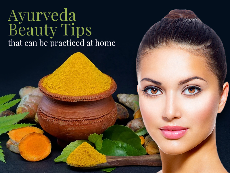 Ayurvedic Beauty Tips That Can be Practiced at Home