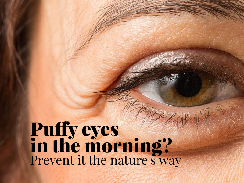 Puffy eyes in the morning?   Prevent it the nature's way