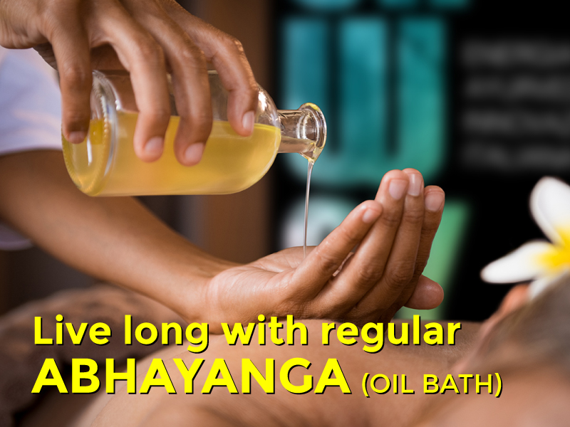 Live long with regular Abhayanga (oil bath)