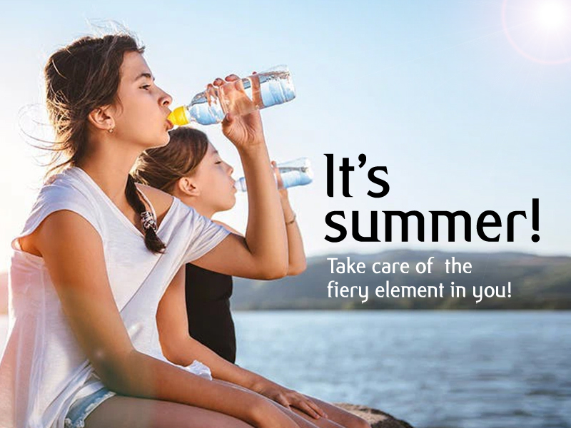 It's summer! Take care of  the fiery element in you!