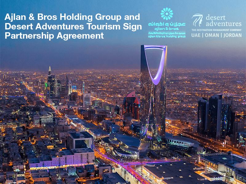 Ajlan & Bros Holding Group and Desert Adventures Tourism Sign Partnership Agreement
